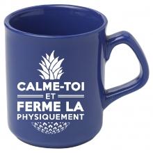 """Mug bleu """"Calme-toi et ferme la physiquement"""""""